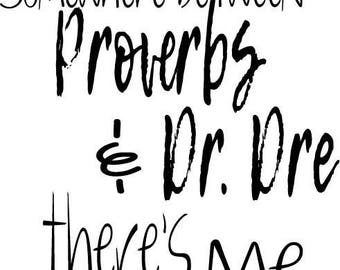 Somewhere between proverbs and dr dre SVG DXF DIgital Cut Files