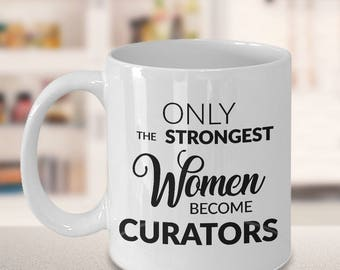 Curator Gifts - Curator Coffee Mug - Only the Strongest Women Become Curators Coffee Mug Ceramic Tea Cup