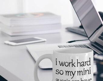 Mini Aussie Mug - Mini Aussie Gifts - Miniature Australian Shepherd Mug - I Work Hard So My Mini Aussie Can Have A Better Life