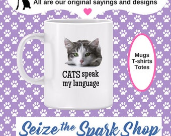 Cats Speak My Language Mug - mug for cat owner, in love with cats, cats understand me, kittens, felines - (also matching T-shirt, below)