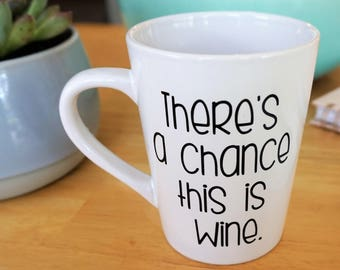 There's a chance this is wine coffee mug / Funny Coffee Mug / Coffee Mug / I Love Wine Mug / Mom Life Coffee Mug / Wine Mug / Coffee Time