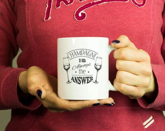 Champagne is always the answer Mug, Coffee Mug Funny Inspirational Love Quote Coffee Cup D566
