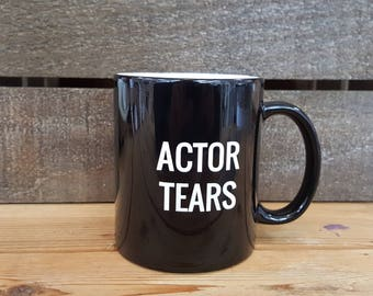 Actor Tears ceramic mug, Actor Mug, Theatre Mug, Musical Theater Mug, Stage Manager, Director Mug, Black mug with white writing, Playwright