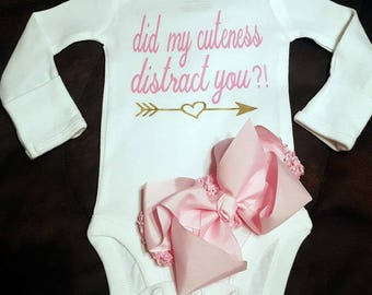 Did My Cuteness Distract You?! - Super Cute Baby Girl Onesie - Makes A Great Gift! - FREE Bow With Order!