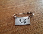 Be The Change  Kilt Pin Safety Pin Brooch Badge  PoliticalVegan  Rustic Silver Handmade Hand Stamped Jewellery Accessory Gift