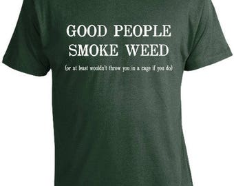 Good People Smoke Weed - Or At Least Wouldn't Throw You in a Cage If You Do T-Shirt