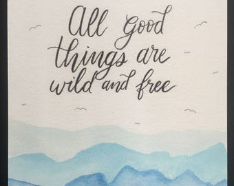 All Good Things are Wild and Free | Quote | Hand Lettered | Watercolor | Thoreau | Print