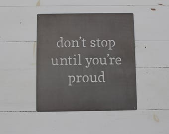 Don't Stop Until You're Proud Metal Sign