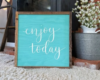 Enjoy today sign.