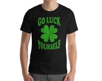 Go Luck Yourself T-Shirt | Funny St. Patrick's Day Tee | Lucky St Patrick's Day Apparel Gifts | Funny St Patty's Day t-shirt | Lucky Charm