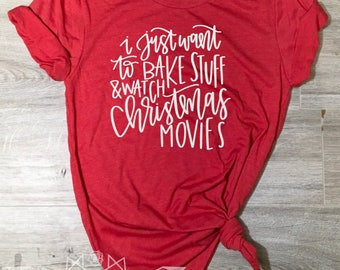 Christmas Shirt, just want to Bake stuff and watch Christmas Movies Shirt, Merry & Bright Tee, Holiday Shirt Women, Women's Christmas Shirt