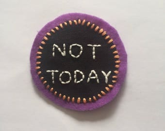 Not today / Feminist / Hand embroidered patch