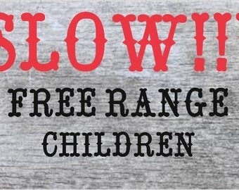 Slow!!! Free Range Children Drive way sign