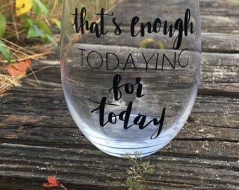 Enough Todaying For Today//Funny Wine Glasses//Stemless Wine Glass //Custom Wine Glass//Gifts Under 10//Coworker Gifts//Gifts for her//Wine