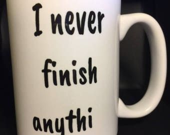 Ceramic Coffee Mug - Never Finish