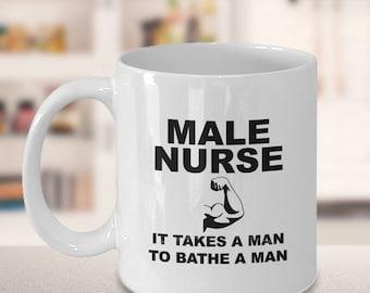 Male Nurse Mug, It takes a man to bathe a man, Funny Mug for Male Nurses, Nurse Gift, Gift for Male Nurse, Male Nurse Gift