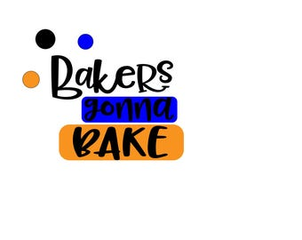 Bakers gonna bake SVG cutting file vector graphic cricut silheoutte plotter graphics clipart die cutting vinyl htv