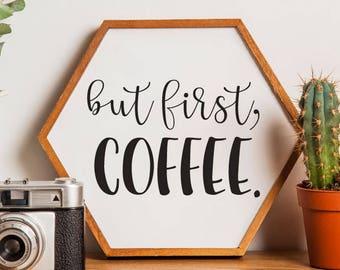 But First Coffee Sign, Coffee Sign, But First Coffee, Printable, Vector, SVG, Cut File, Print, Vinyl, Sticker, DXF, Silhouette Cameo