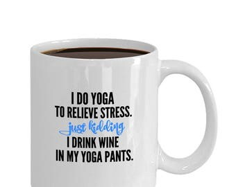Funny mug  I Do Yoga to Relieve Stress
