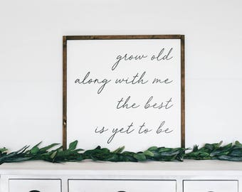 Grow Old Along With Me The Best Is Yet To Be | Wooden Farmhouse Sign