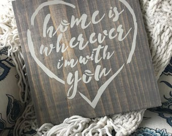 Farmhouse Stained Sign-Home is wherever I'm with you