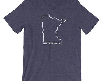 Minnesota Isn't for Sissies - Funny Cold MN Winter Gift Tees Mens Short-Sleeve Unisex T-Shirt