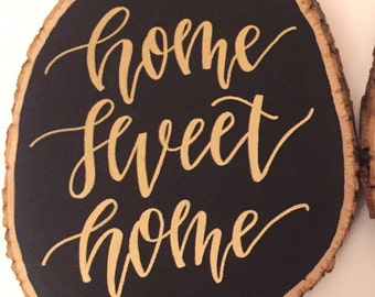 Home Sweet Home // Hand Lettered Wood Slice