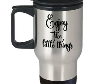 Enjoy The Little Things Mug - Quote Travel Mug - Inspirational Motivational - 14oz Stainless Steel Coffee Tea Cup