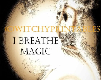 I Breathe Magic Witch Printable Print Digital Magic Pagan Wiccan Witchcraft