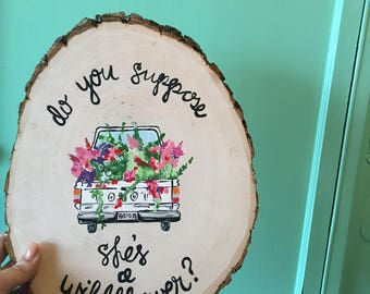 Do you Suppose She's a Wildflower? | Wood Slice Art | Home Decor