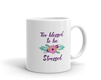 Too Blessed To Be Stressed Mug, Too Blessed To Be Stressed Gift, Christian Coffee Cup, Tea Mug,  Christian Gifts for Her, Gift for Mom