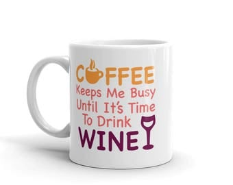 Wine and Coffee Gift, Coffee Keeps Me Goin Gift, Funny Coffee Mug, Coffee Keeps Me Busy Until It's Time to Drink Wine Mug, Coffee Lover Gift