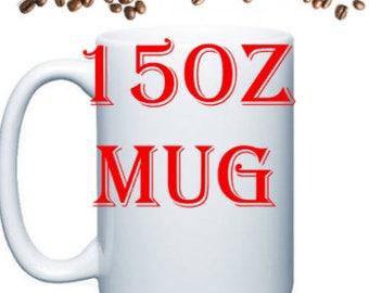 15 oz mug, custom, your choice