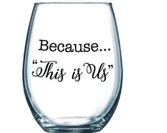 Because... This Is Us - wine glass for the TV show fan
