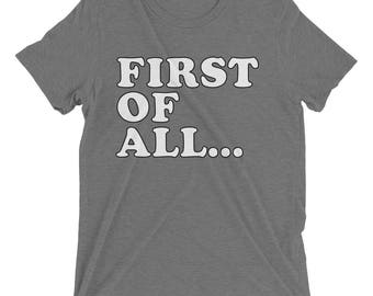 First of All Shirt First of All T Shirt First of All TShirt First of All Tee First of All T-Shirt Meme Shirt Meme Shirts Meme TShirts