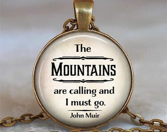 The Mountains are calling and I must go, John Muir quote necklace nature lover quote jewelry hiking quote pendant camping key chain key fob