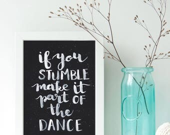If you Stumble, make it  part of the Dance - Fine art, Inspirational Print, Monochrome Brush Lettered Print, Hand-lettered, Typography