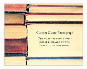 Custom Quote Photograph, Books, Reading Print, Bibliophile
