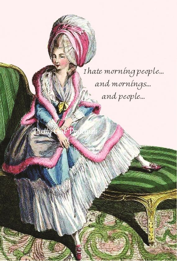 Marie Antoinette Card ~ I Hate Morning People... And Mornings... And People... Funny Postcards ~ Caffeine ~ Witty Greeting Cards ~ Sarcastic
