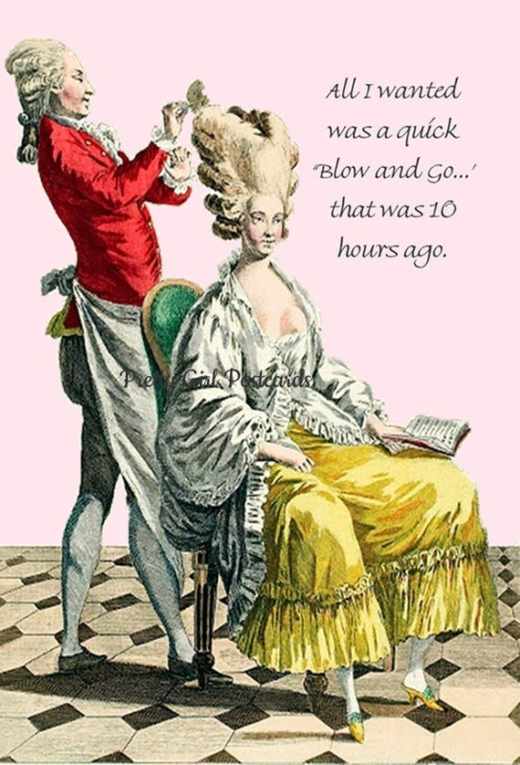All I wanted was a quick 'Blow and Go'. That was 10 hours ago! Marie Antoinette Card. Postcard. Greeting Card. Gift For Her. Hairdresser.