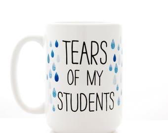 Tears of my Students Mug. Teacher Gift, funny coffee mug. Teacher Appreciation, End of Year, Back to School. Teacher Retirement Gift.