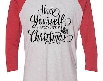 Christmas Shirt   Merry Christmas Shirt   Christmas T-Shirt   Christmas Tee   Have Yourself A Merry Little Christmas   Merry Christmas