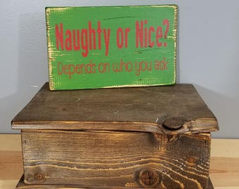 Naughty Or Nice..Depends on Who You Ask - Funny Chirstmas Sign - Simple, Hand Painted, Rustic Wooden Sign