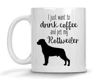Coffee Mug, Rottweiler Coffee Mug, Pet Coffee Mug, All I want to do is drink Coffee and pet my Rottweiler