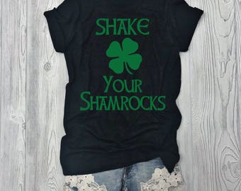 Shake Your Shamrocks - St Patricks Day T-Shirt - St Pattys Day Tee - Irish Shirt - Irish Tee - Irish T-Shirt - Funny St Patricks Shirt