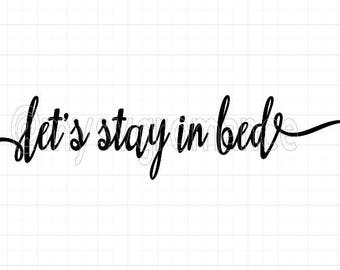 Let's Stay In Bed - Bedroom Saying - Decor - SVG