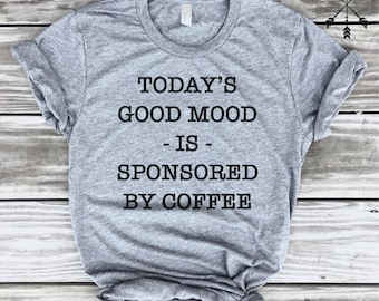 Today's Good Mood is Sponsored By Coffee, Fashion, Funny, Boho, Gift, Graphic top, Coffee, Tea, FREE SHIP