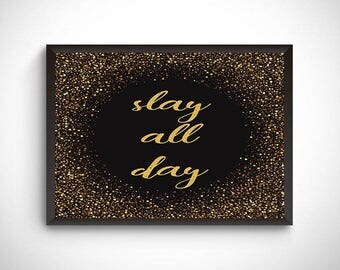 Slay all day digital print, print, slay poster, wall decor, home decor, fierce wall art, gold glitter art, quote print, slay quote, slay art