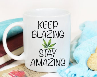 Keep Blazing/Stay Amazing Coffee Mug/Herb/Ganja cup/Stoner unique gift/hemp cup/420/wake and bake/Stay Lifted/Stoner/Pot Head/Weed/Canna Mug