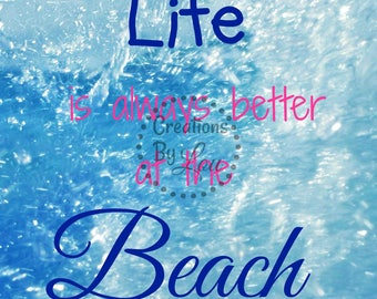Life is Better at the Beach digital jpeg file